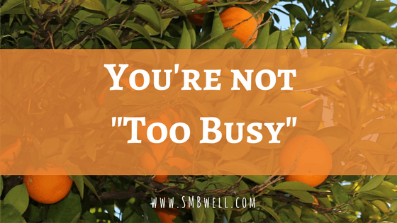 You're Not Too Busy