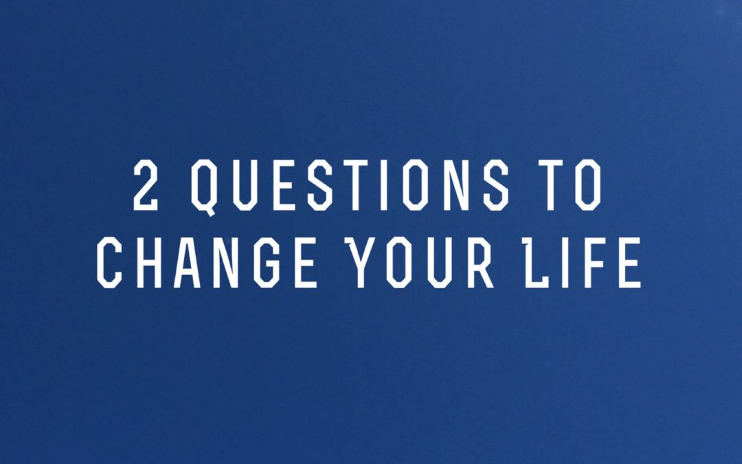 2 Questions to Change Your Life