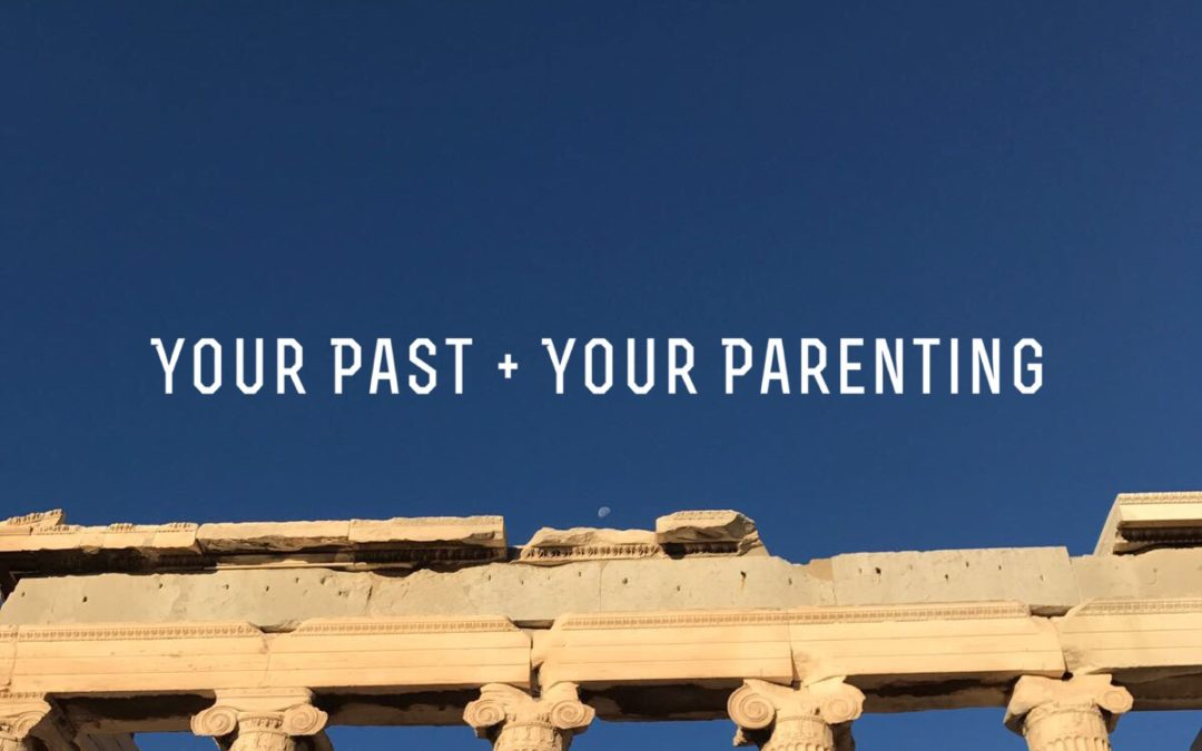 Our Past & Our Parenting