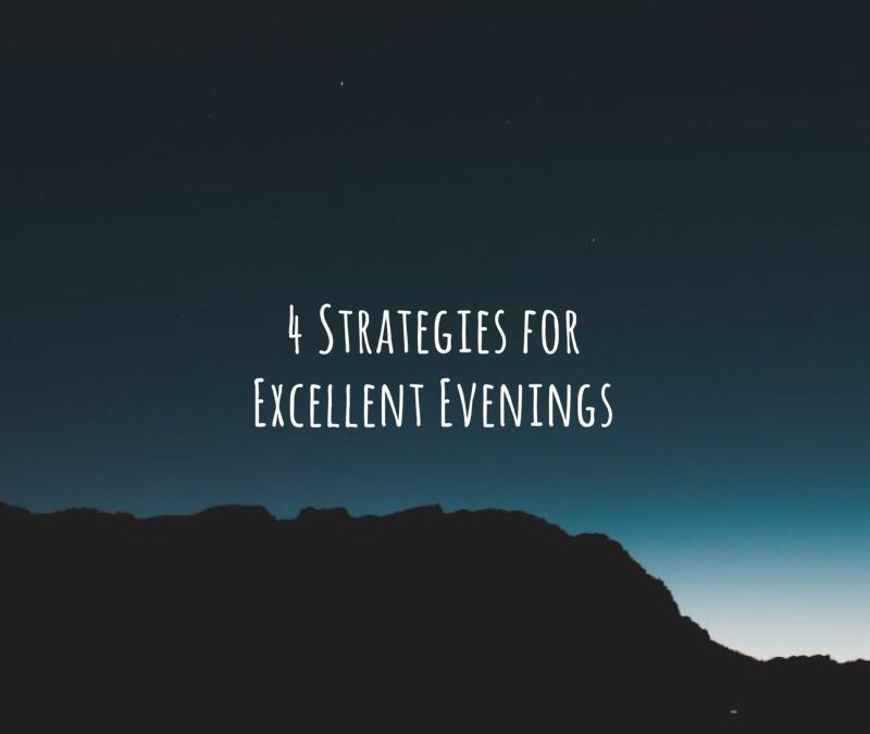 4 Strategies for Excellent Evenings