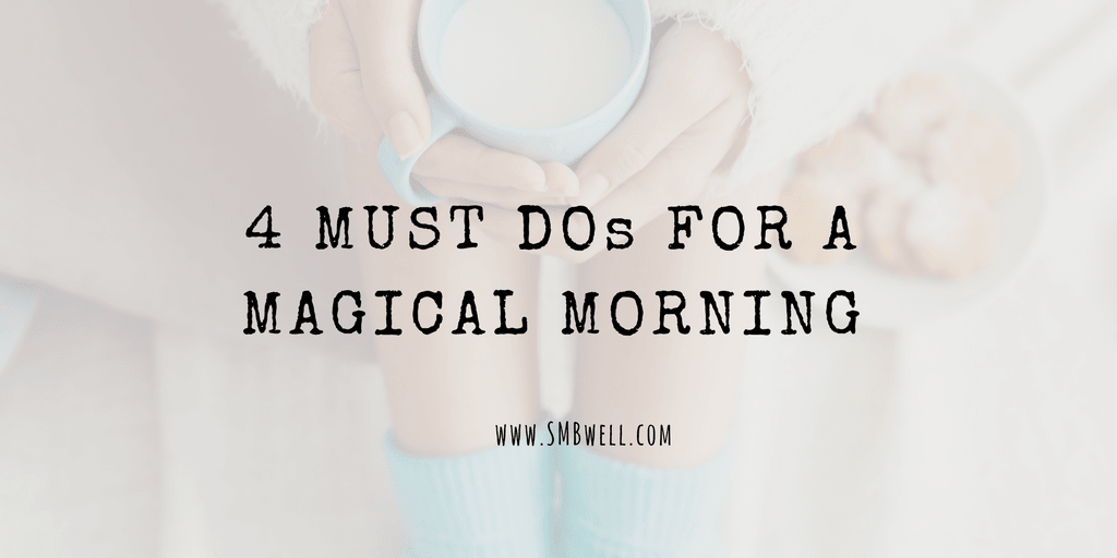 4 Must-Dos for Magical Mornings