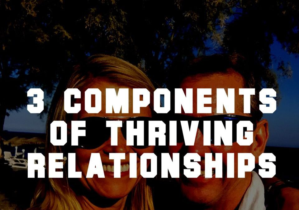 3 Essentials for Thriving Relationships