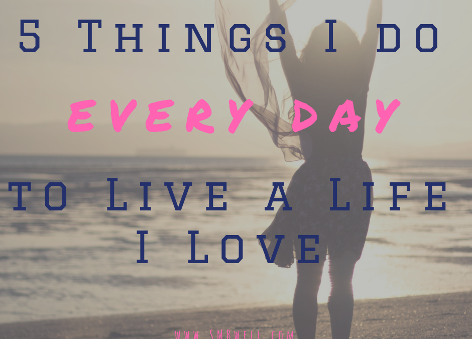 My Non-Negotiables: 5 Things I Do Everyday to Live a Life I Love
