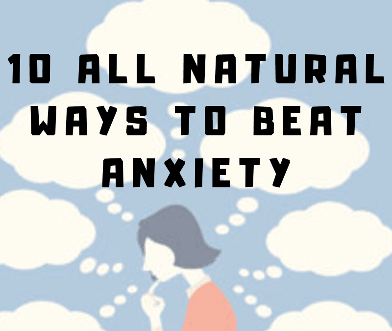 10 All Natural Ways to Beat Anxiety