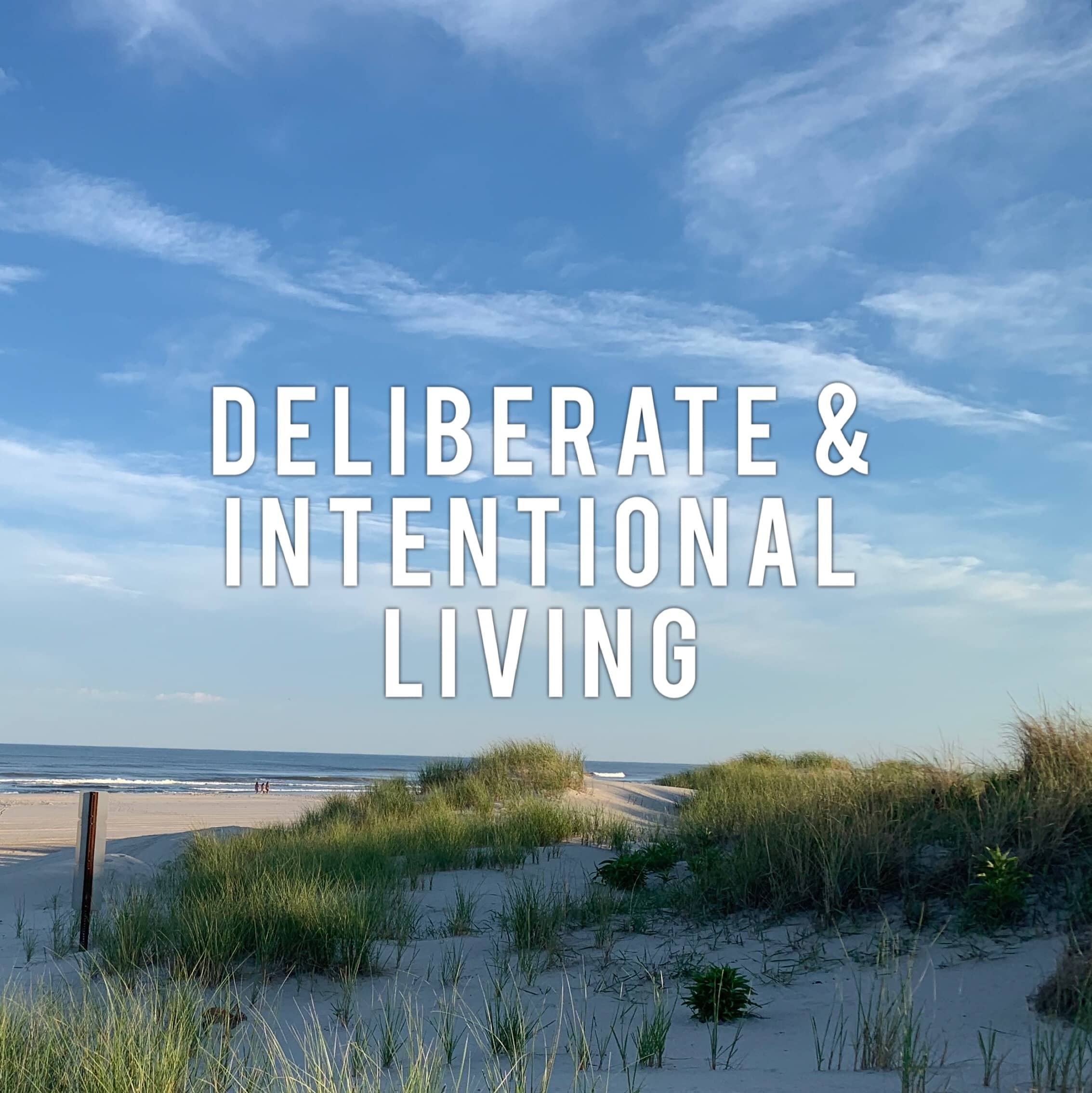 Deliberate and Intentional Living