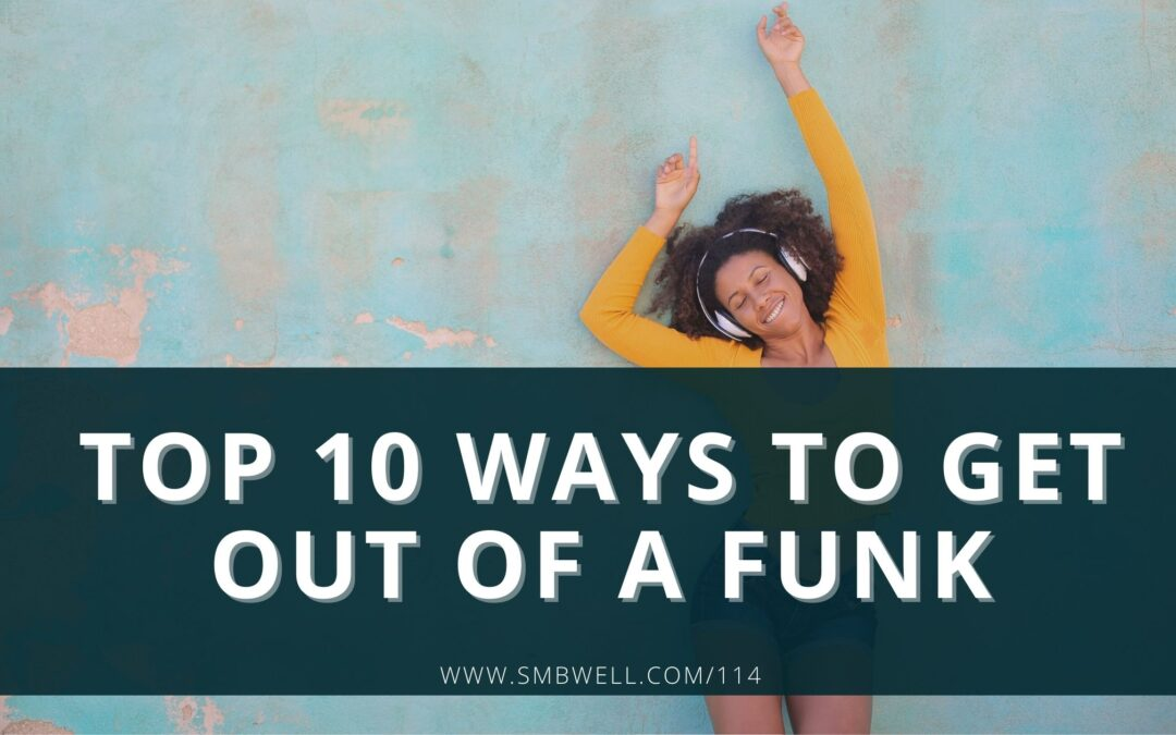 Top 10 Ways to Get Out of a Funk