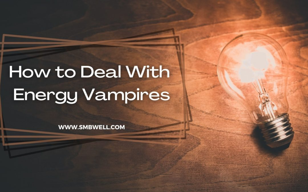 How to Deal With Energy Vampires in Your Life