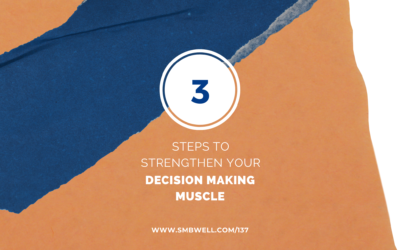 3 Steps to Strengthen Your Decision Making Muscle