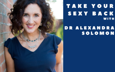 Take Your Sexy Back with Dr. Alexandra Solomon
